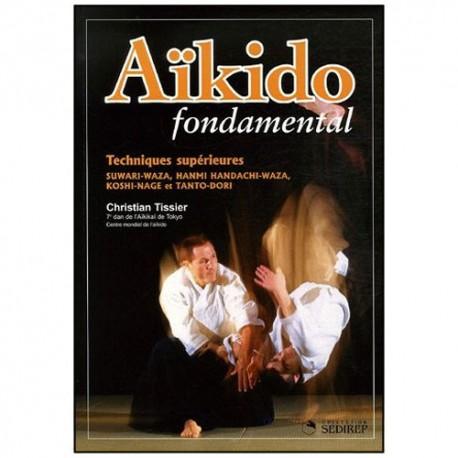 Aikido fondamental, techniques supérieures - Christian Tissier