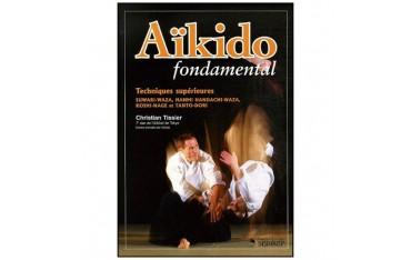 Aïkido fondamental, techniques supérieures - Christian Tissier