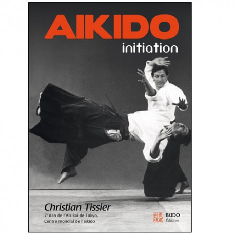Aikido initiation (nouvelle édition) - Christian Tissier