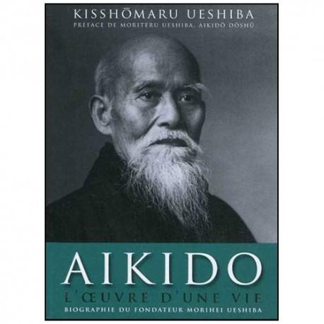 Aikido l'oeuvre d'une vie biographie du fondateur -Kisshomaru Ueshiba
