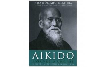Aïkido l'oeuvre d'une vie, biographie du fondateur Morihei Ueshiba - Kisshômaru Ueshiba
