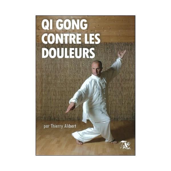 Qi Gong contre les douleurs - Thierry Alibert