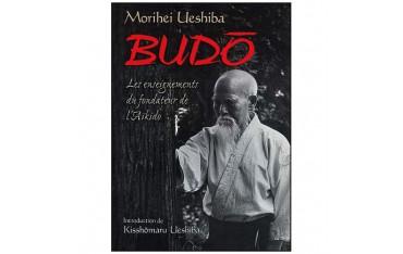 Budo, les enseignements du fondateur de l'Aïkido - Morihei Ueshiba