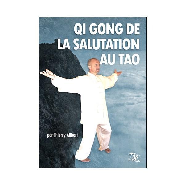 Qi Gong de la salutation au tao - Thierry Alibert