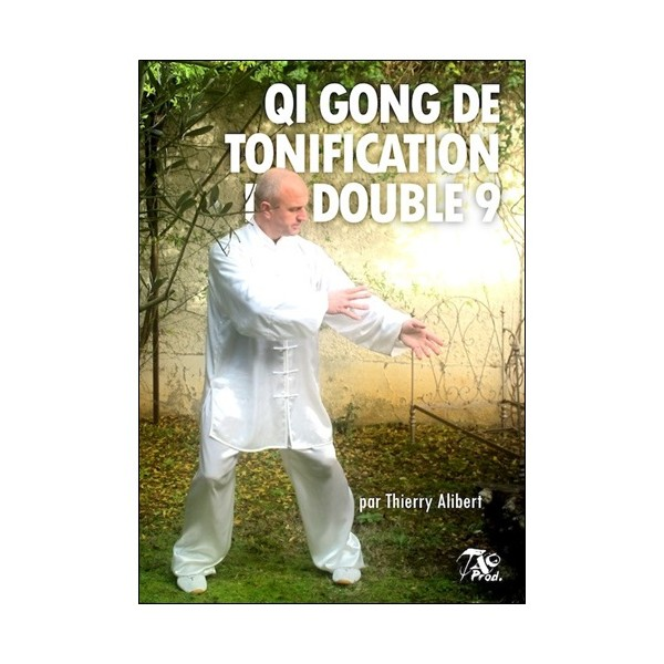 Qi Gong de tonification du double 9 - Thierry Alibert
