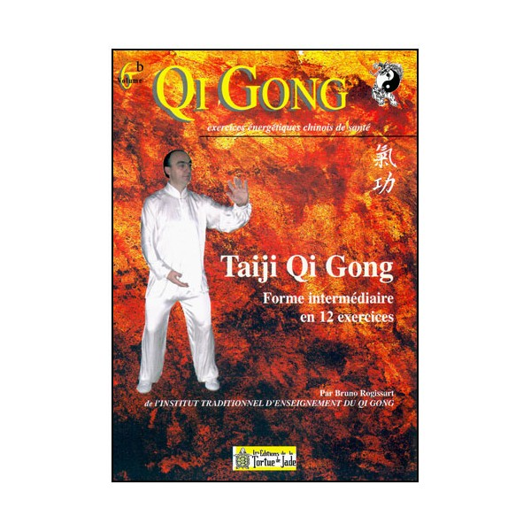 Qi Gong,Taiji QG, Forme intermédiaire en 12 exercices - B Rogissart