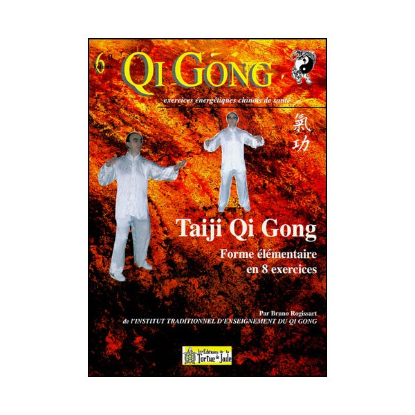 Qi Gong,Taiji Qi Gong, Forme élémentaire en 8 exercices - B Rogissart
