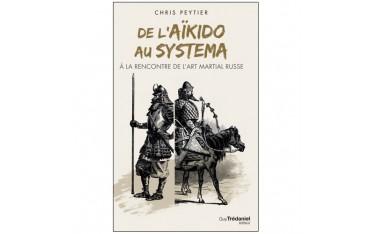 De l'Aïkido au Systema, à la rencontre de l'Art Martial russe - Chris Peytier