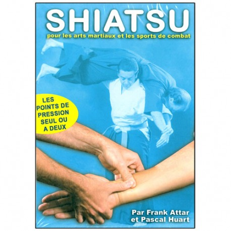 Shiatsu pour les Arts Martiaux - Franck Attar & Pascal Huart