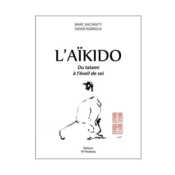 L'Aikido du tatami à l'éveil de soi - Bachraty/Robrieux