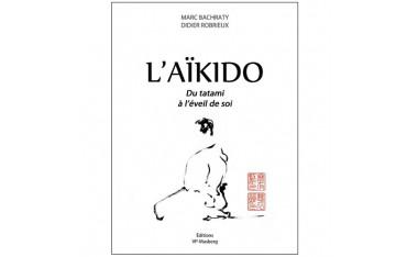 L'Aïkido, du tatami à l'éveil de soi - Marc Bachraty et Didier Robrieux
