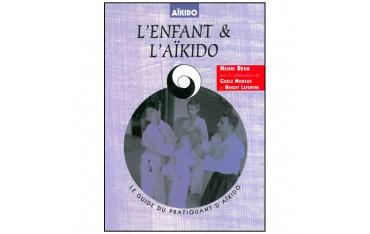 L'enfant et l'Aïkido, le guide du pratiquant d'Aïkido - Henri Behr