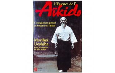 L'essence de l'Aïkido, l'enseignement spirituel du fondateur de l'Aïkido - Morihei Ueshiba