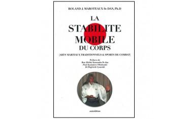 La stabilité mobile du corps (Arts Martiaux traditionnels & sports de combat) - Roland J. Maroteaux