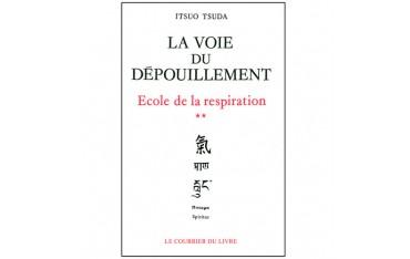 La voie du dépouillement, école de la respiration (volume 2) - Itsuo Tsuda