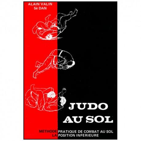 Judo au Sol T.1, méthode pratique de combat au sol - Alain Valin