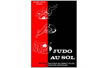 Judo au sol tome 1, méthode pratique de combat au sol, la position inférieure - Alain Valin
