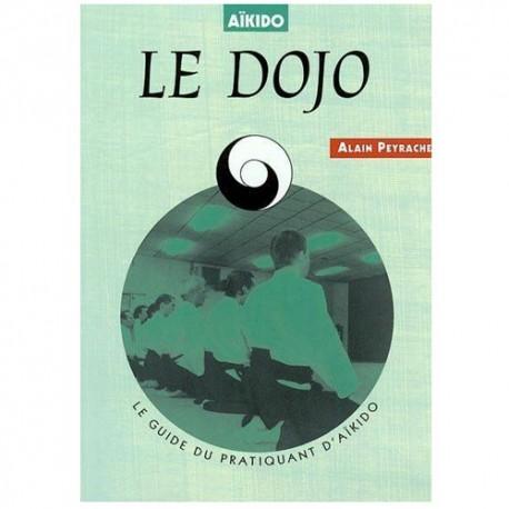 Le Dojo, le guide du pratiquant d'Aikido - Alain Peyrache