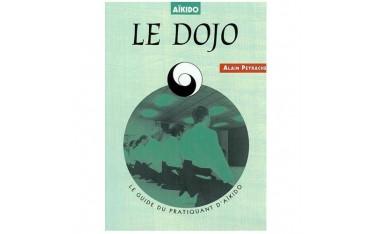 Le Dojo, le guide du pratiquant d'Aïkido - Alain Peyrache
