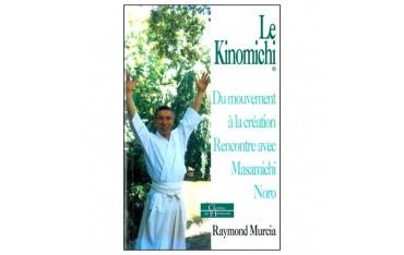 Le Kinomichi, du mouvement à la création, rencontre avec Masamichi Noro - Raymond Murcia