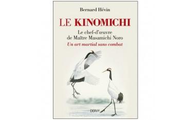 Le Kinomichi, un art martial sans combat, le chef-d'oeuvre de Maître Masamichi Noro - Bernard Hévin