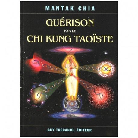 Guérison par le Chi Kung Taoïste - Mantak Chia