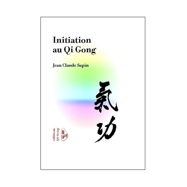 Initiation au Qi Gong - Jean-claude Sapin