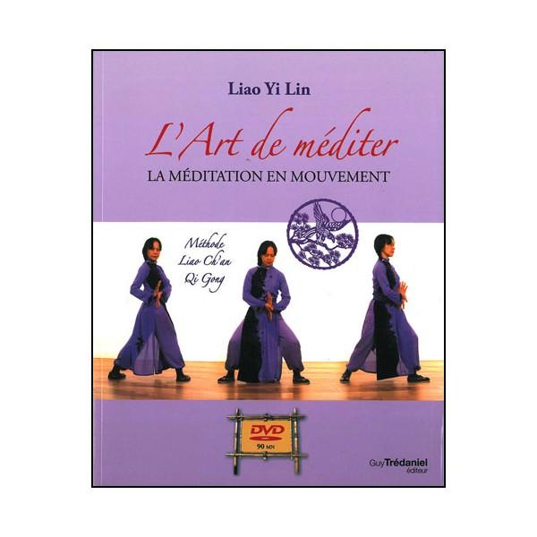 L'Art de méditer, la méditation en mouvement (+DVD) - Liao Yi Lin