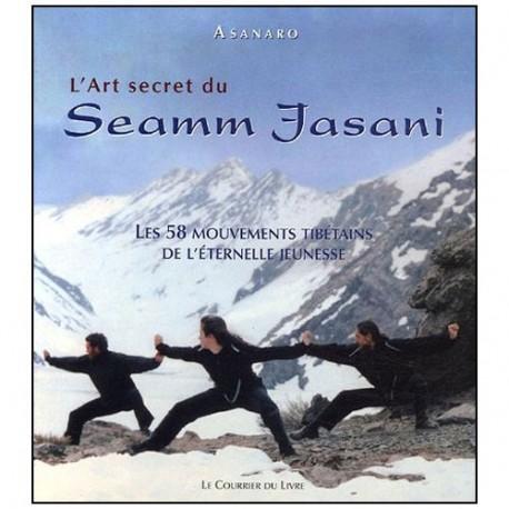 L'art secret du Seamm Jasani, les 58 mouv. tibétains - Asanaro