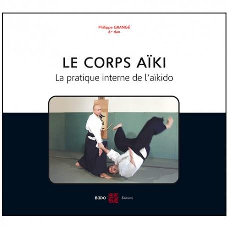 Le corps Aiki, la pratique interne de l'Aikido - Grangé