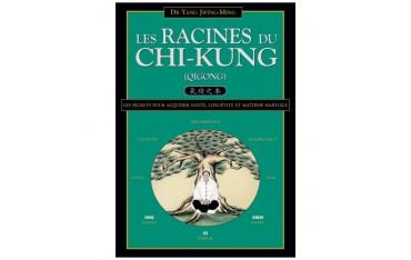 Les Racines du Chi-Kung, santé, longévité & martial - Yang Jwing-Ming