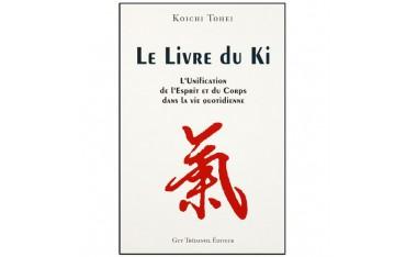 Le livre du Ki, l'Unification de l'Esprit et du Corps dans la vie qotidienne - Koichi Tohei