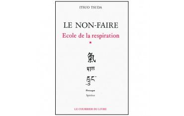 Le non-faire, école de la respiration (volume 1) - Itsuo Tsuda