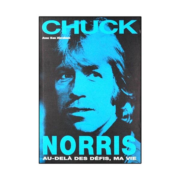 Chuck Norris, au-delà des défis, ma vie - Chuck Norris/Ken Abraham