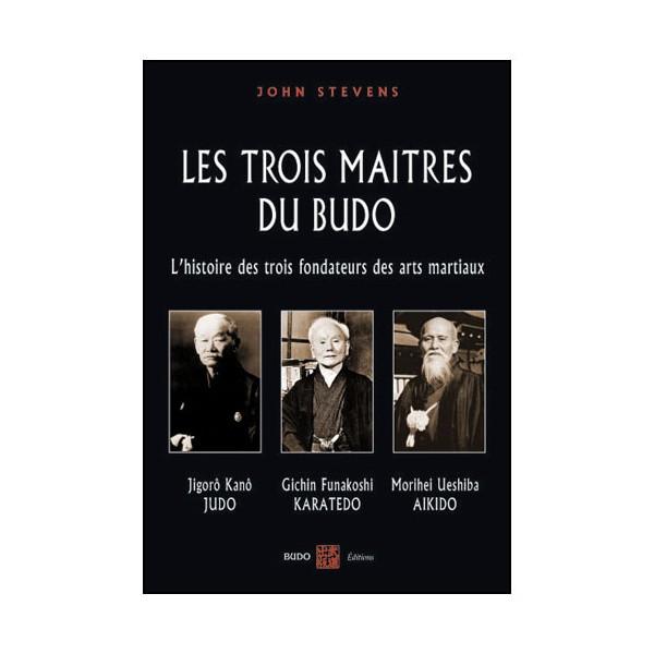 Les trois maîtres du Budo, Kano-Funakoshi-Ueshiba - John Stevens
