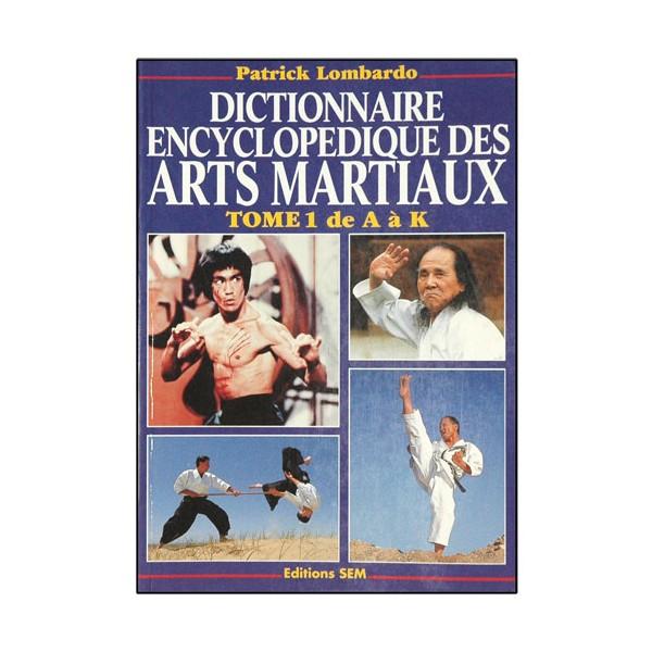 Dictionnaire encyclopédique des arts martiaux T1 A à K - P. Lombardo