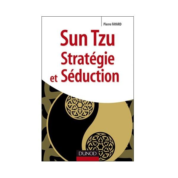 Sun Tzu Stratégie et Séduction - Pierre Fayard