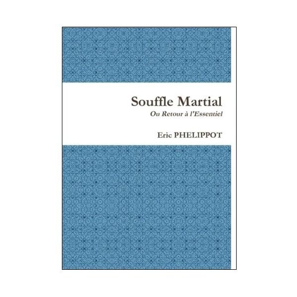 Souffle Martial ou Retour à l'Essentiel - Eric Phelippot