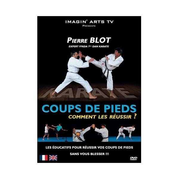 Coups de pieds comment les réussir - Pierre Blot