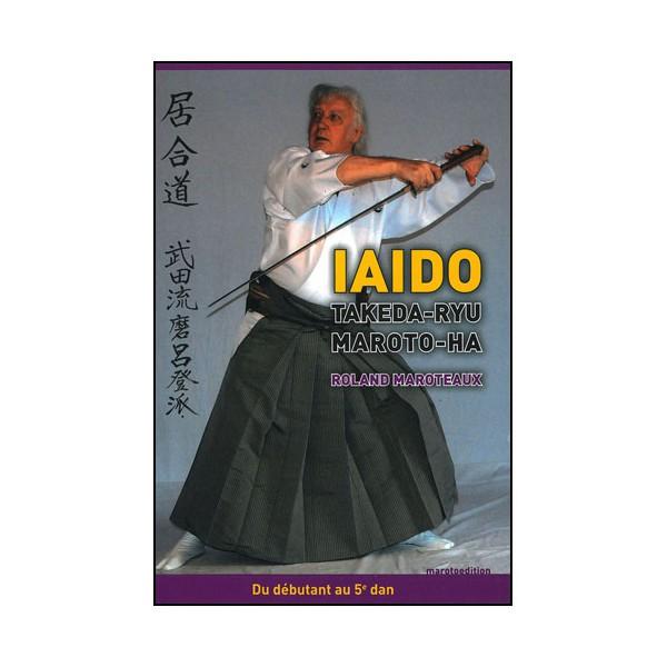 Iaido Takeda-Ryu Maroto-Ha, du débutant au 5ème dan - Maroteaux
