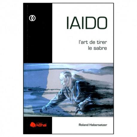 Iaido, l'art de tirer le sabre - R Habersetzer