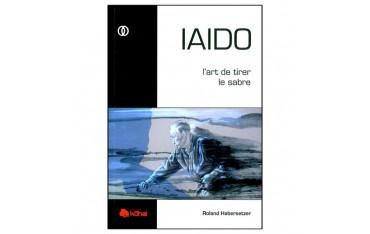 Iaido, l'art de tirer le sabre - Roland Habersetzer