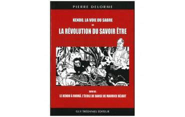 Kendo, la voie du sabre ou la révolution du savoir être - Pierre Delorme