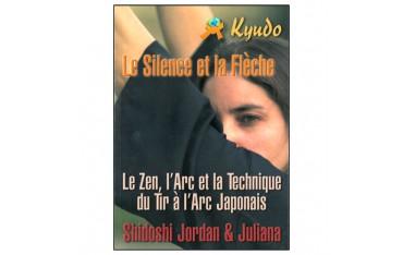 Kyudo le silence et la flèche, le Zen, l'arc et la technique du tir à l'arc japonais - Shidoshi Jordan & Juliana
