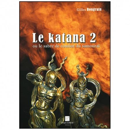 Le Katana 2 ou le sabre de combat du samouraï - Gilles Bongrain