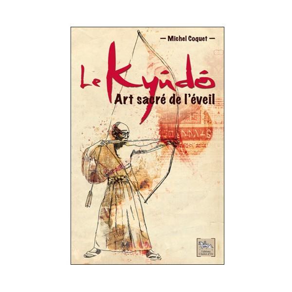 Le Kyudo Art sacré de l'éveil - Michel Coquet