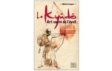 Le Kyûdô, art sacré de l'éveil - Michel Coquet