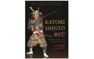 Katori Shintô Ryû, le sabre et le divin, héritage et tradition - Risuke Otake