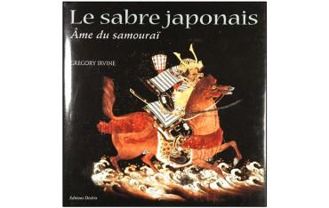 Le sabre japonais, âme du samouraï - Grégory Irvine