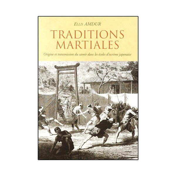 Traditions Martiales, origine et transmission... - Ellis Amdur